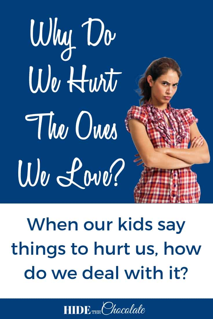 Why do we hurt the ones we love? When kids say things that hurt us