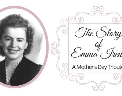 The Story of Emma Irene ~ A Mother's Day Tribute