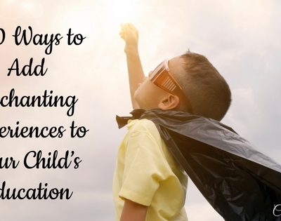 100 Ways to Add Enchanting Experiences to Your Child's Education