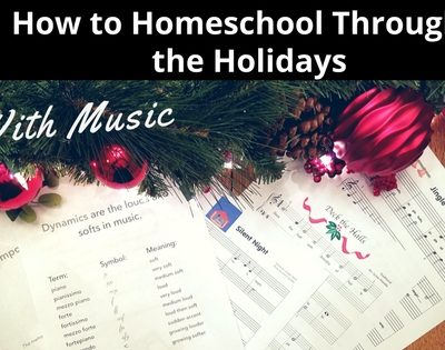 How to Homeschool Through the Holidays With Music