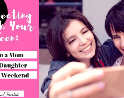 Connecting with Your Teen: Plan a Mom and Daughter Date Weekend