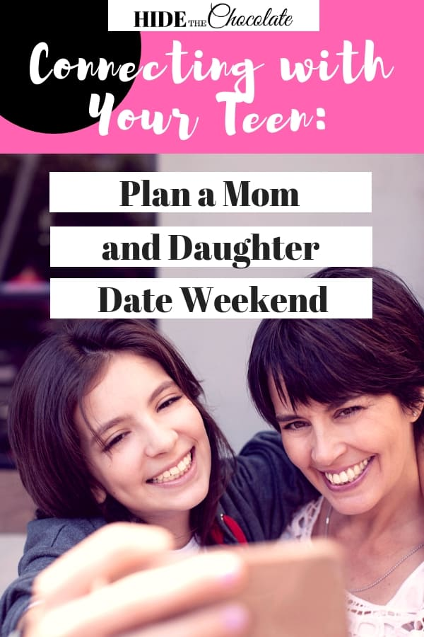 Connecting with Your Teen_ Plan a Mom and Daughter Date Weekend PIN