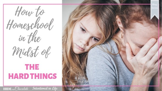 How to Homeschool in the Midst of the Hard Things Series Featured