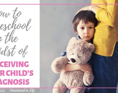 How to Homeschool in the Midst of Receiving Your Child's Diagnosis Featured