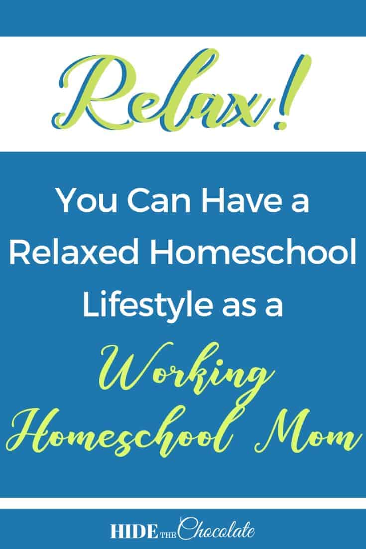 Relax You Can Have a Relaxed Homeschool Lifestyle as a Working Homeschool Mom PIN